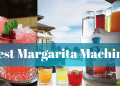 Best Margarita Machine